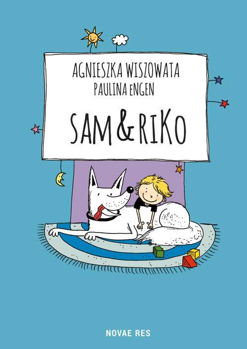 Sam&Riko                                                   Autor –  Agnieszka Wiszowata                    Ilustracje – Paulina Engen               Wydawnictwo NovaeRes